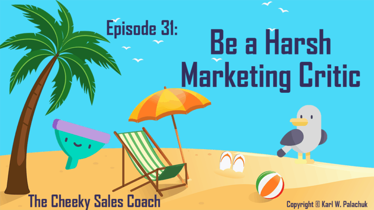 Episode 31 – Be a Harsh Critic of Your Marketing