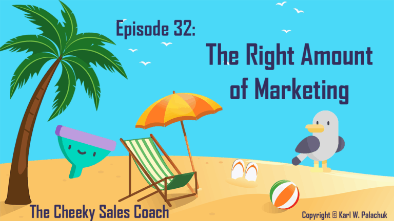 Episode 32 – The Right Amount of Marketing