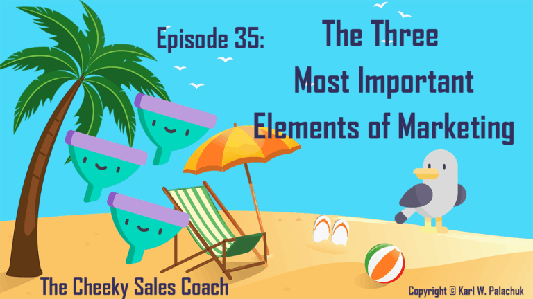 Episode 35 – The Three Most Important Elements of Marketing