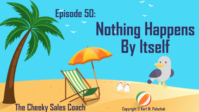 Episode 50 – Nothing Happens By Itself